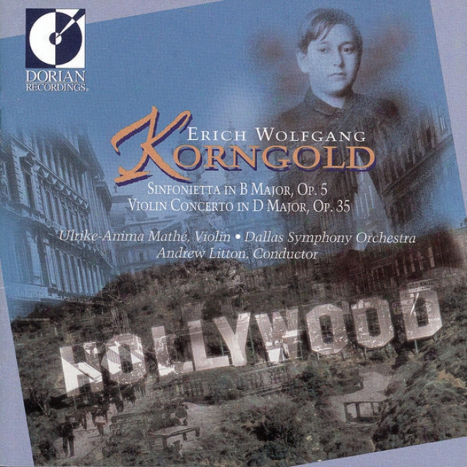 Erich Wolfgang Korngold - Sinfonietta In B Major, Violin Concerto In D Major