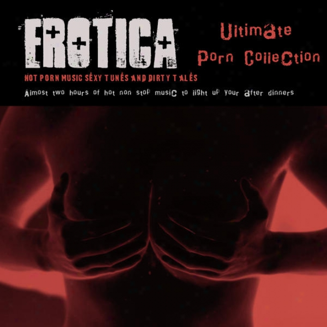 "Erotica Constituent Porn Collecti0n �"" Hot Porn Music,sexy Tunes And Dirty Tales"