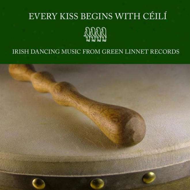 Every Kiss Begins With Cã©ilã - Irish Dancing Music From Green Linnet Records