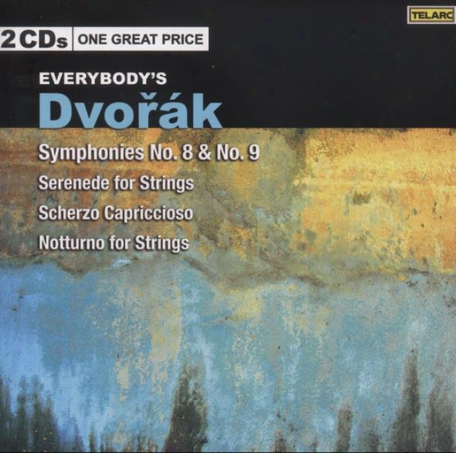 Everybody's Dvorak: Symphonies 8 & 9, Serenade For Sttings, Scherzo Capriccioso, Notturno