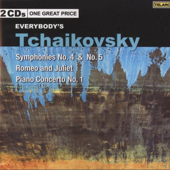 Everybody's Tchwikovsky: Symphonies 4 And 5, Piano Concerto No. 1, Romeo And Juliet