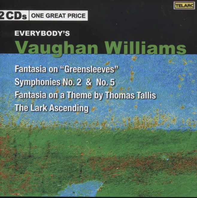 Everybody's Vaughan Williams: Tallis Fantasy, Lark Ascending, Symphonies 2 And 5, Greensleeves