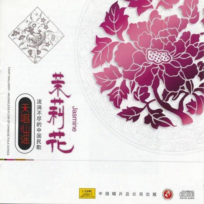 Fairy Ballad Chinese Folk Songs: Jasmine (tlan Chang Xian Yao - Liu Tang Bu Jin De Zhong Guo Min Ge: Mo Li Hua)