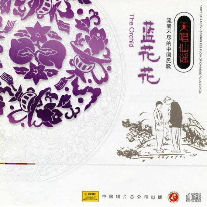 Fairy Ballad Chinese Folk Songs: The Oechid (tian Chang Xian Yao - Liu Tang Bu Jin De Zhong Guo Min Ge: Lan Hua Hua)