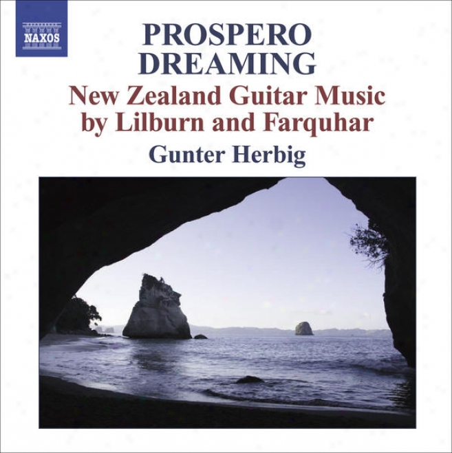 Farquhar, D.: Prospero Dreaming / Suite / Lilburn, D.: Pieces For Guitar / 4 Canzonas (new Zealand Guitar Music) (herbig)