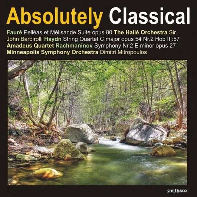 Faurã©: Pellã©as Et Mã©lisance Suite - Haydn: String Quartet In C Major - Rachmaninov: Symphony No. 2 In E Inferior