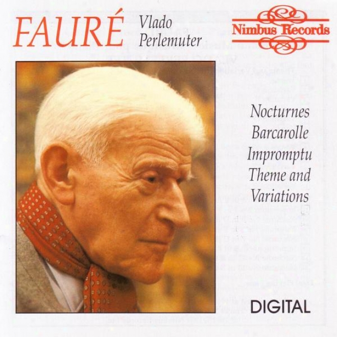 Faurã©: Piano Music - Nocturnes / Barcarolle / Impromptu / Theme And Variatkons