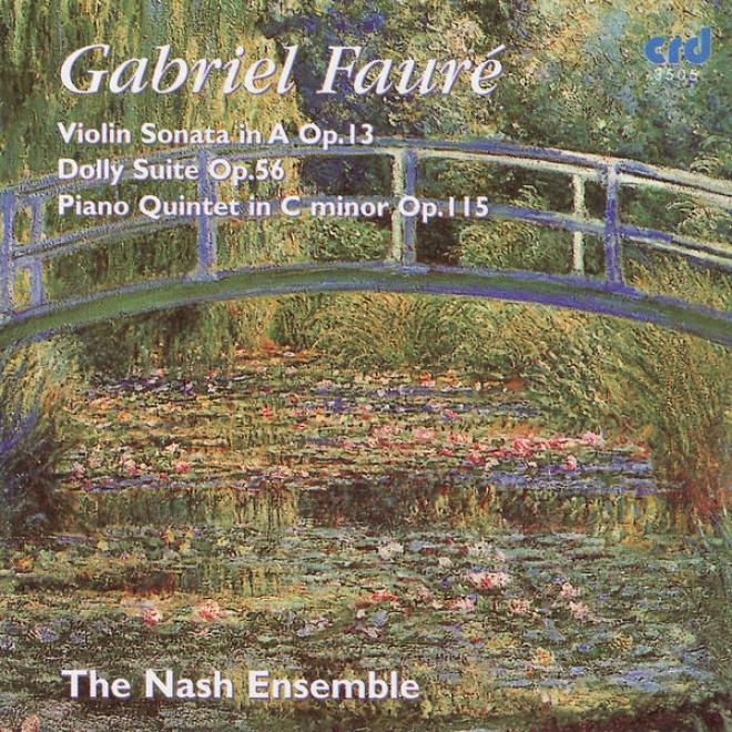 Faurã©: Violin Sonata In A Op.13, Dolly Suite Op.56, Piano Quintet In C MinorO p.115