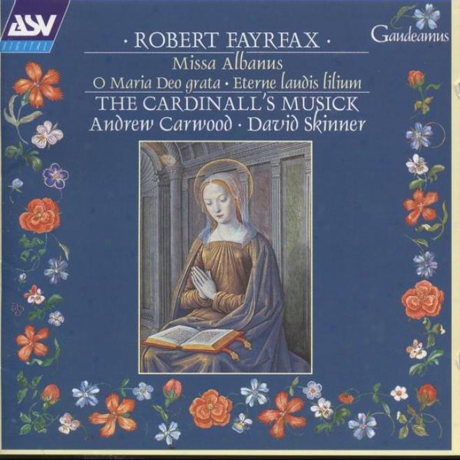Fayrfax:  Missa Albanus; Albanus Domini Laudans; Ave Lumen Gratie; Eterne Laudis Lilium; O Maria Deo Grata