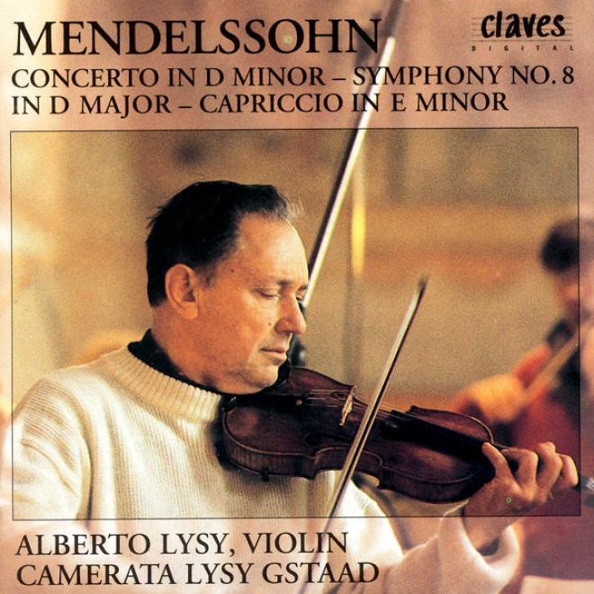 Felix Mendelssohm: Concerto In D Minor / Symphony No. 8 In D Major / Capriccio In E Minor