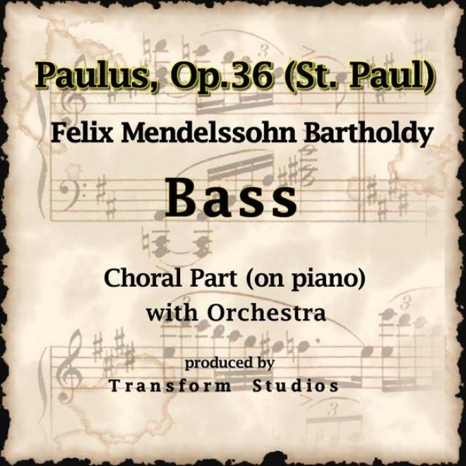 Felix Mendelssohn: Paulus (st Paul) Op. 36 Chorus's - (Low Line Chroal Part -piano And Orchestra)