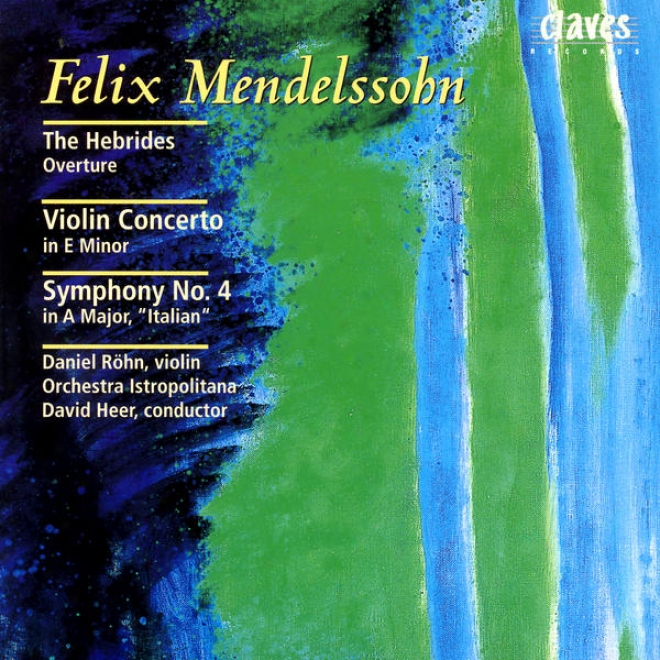 """felix Mendelssohn: The Hebrides Overture / Violin Concerto In E Minor / Symphoony No. 4 In A Major, """"italian"""
