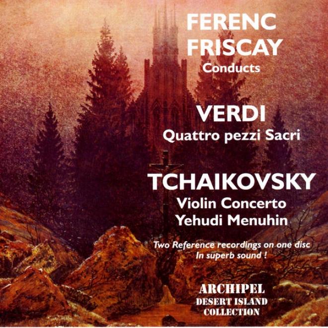 Ferenc Friscay Conducts Verdi, Quattro Pezzi Sacri; Tchaikovsky, Violin Concerto