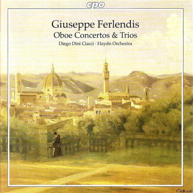 Ferlendis, G.: Oboe Concertos Nos. 1-3 / Trio Sonatas Nos. 1-6 (ciacci, Bolzano-trento Haydn Orchestra)