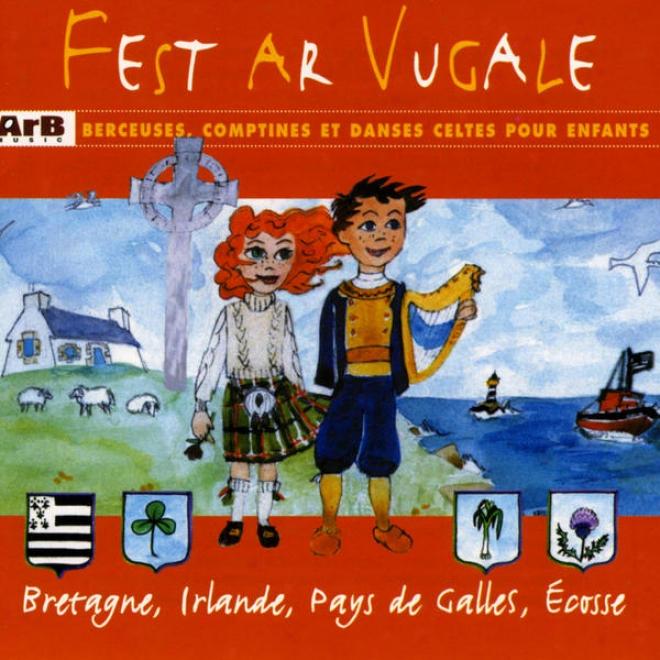 Fest Ar Vugale Berceuses, Comptines Et Dances Celtes Pour Les Enfants (bretagne, Irlande, Pays De Galles, Ecosse)