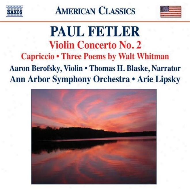 Fetler, P.: Violin Concerto No. 2 / Capriccio / 3 Poems By Walt Whitman (berofsky, Blaske, Ann Arbor Symphony, Lipsky)