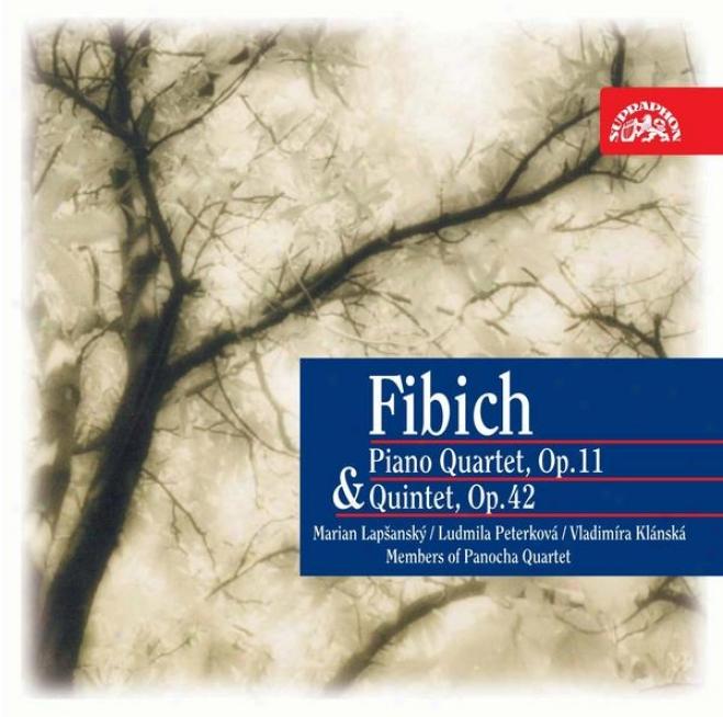 Fibich : Piano Quartet Op. 11 & Quintet Op. 42 / Lapsansky, Peterkova, Panocha Quartet