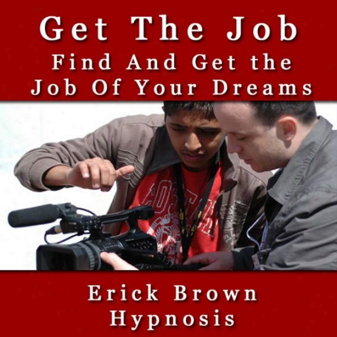 Findihg And Acquisition The Job Of Your Dreams Self Hypnosis Subliminal & Meditation
