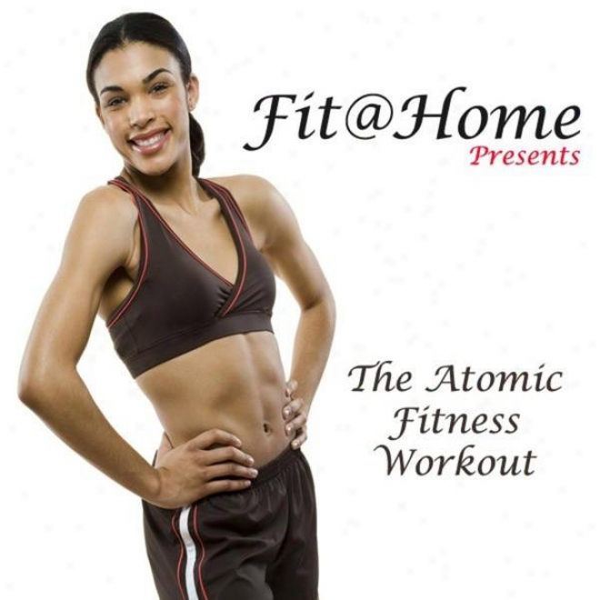 """fit@home Pres. The Atomic Fitness Workout Megamix (fitness, Cardio & Aerobic Session) """"even 32 Counts"""