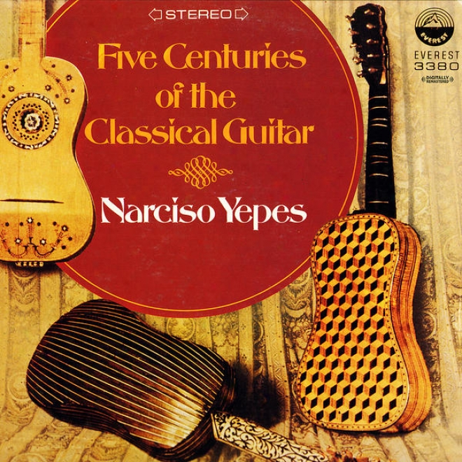 Five Centuries Of The Classical Guitar - Narciso Yepes (digitally Remastered)
