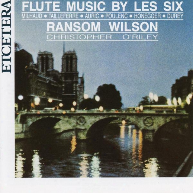 Flute Music By Les Six, Milhaud, Poulenc Honegger, Durey, Tailleferre, Auric