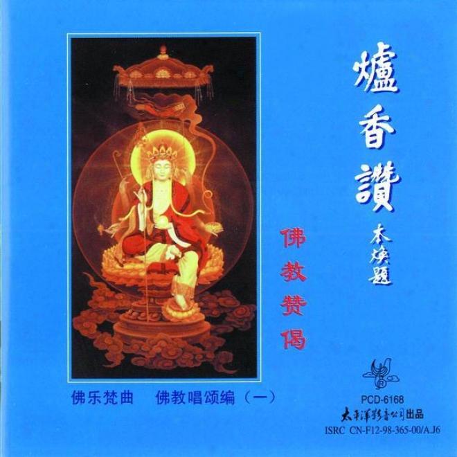 Fo Jiao Chang Song Bian ( Yi ) Lu Xiang Zan (praising For Buddha - The Furnace Songs )