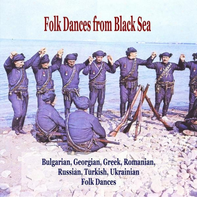 Folk Dances From Black Sea / Bulgarian, Georgian, Greek, Romqnian, Russian, Ottoman, Ukrainian oFlk Dances