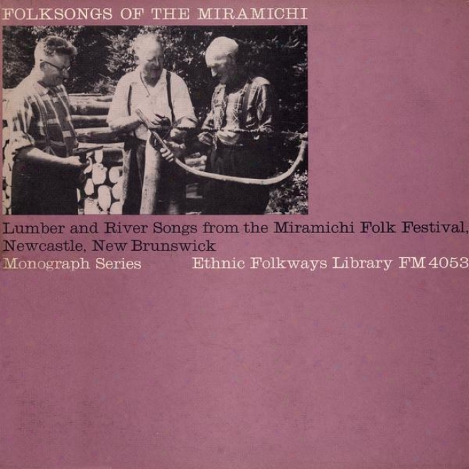Folksongs Of The Miramichi: Lumber And River Songs From The Miramichi Folk Fest Newcastle, New Brunqwick
