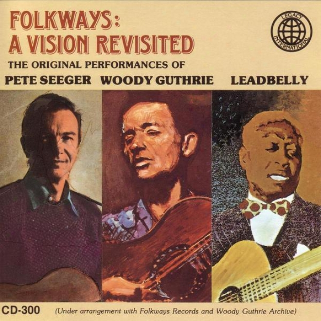 Folkways: A Vision Revisited - The Original Peformances Of Leadbelly, Woody Guthrie, Pete Seeger