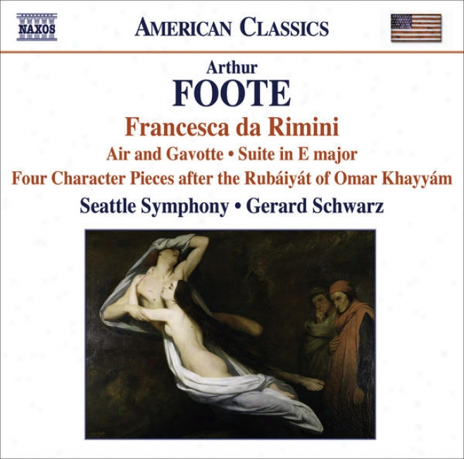 Foote, A.: Francesca Da Rimini / 4 Character Piecss After The Rubaiyat Of Omar Khayyam / Suite / Serenade (excerpts) (srattle Symp