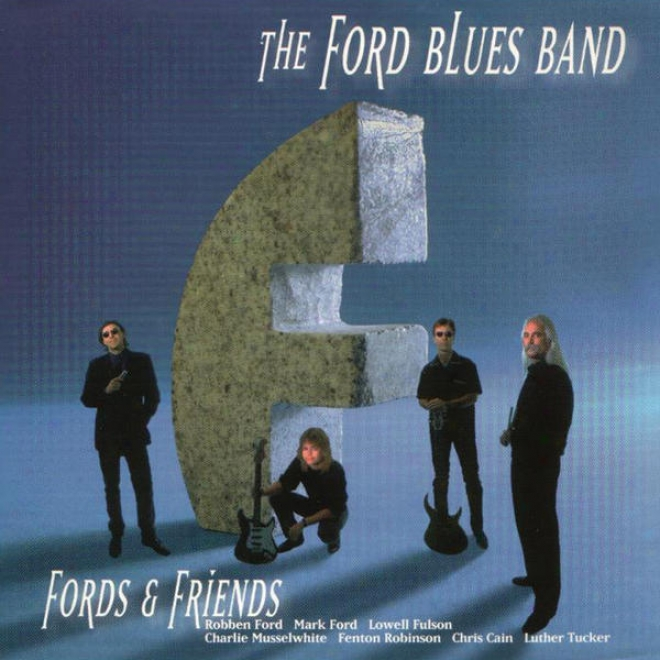 Ford And rFiends (feat Robben Ford, Lowell Fulson, Charlie Musselwhite, Fenton Robinson, Cbris Cain, Luther Tucker )