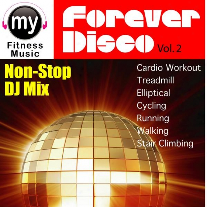 Forever Disco Vol 2 (non-stop Mix For Treadmill, Stair Climber, Elliptical, Cyclng, Walking, Exercise)