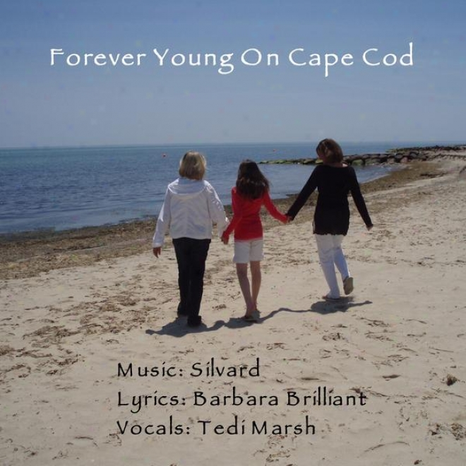 Forever Young On Cape Cod ( Featuring Tedi Marsh Lyrics By Barbara Brillint )