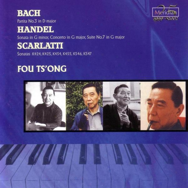 Fou Ts'ong:T he Fu Ts'ong Series/ Bach: Partita No.3 In D Major/ Handel: Sonata In G Minor, Cpncerto In G Major, Suite No.7 In G