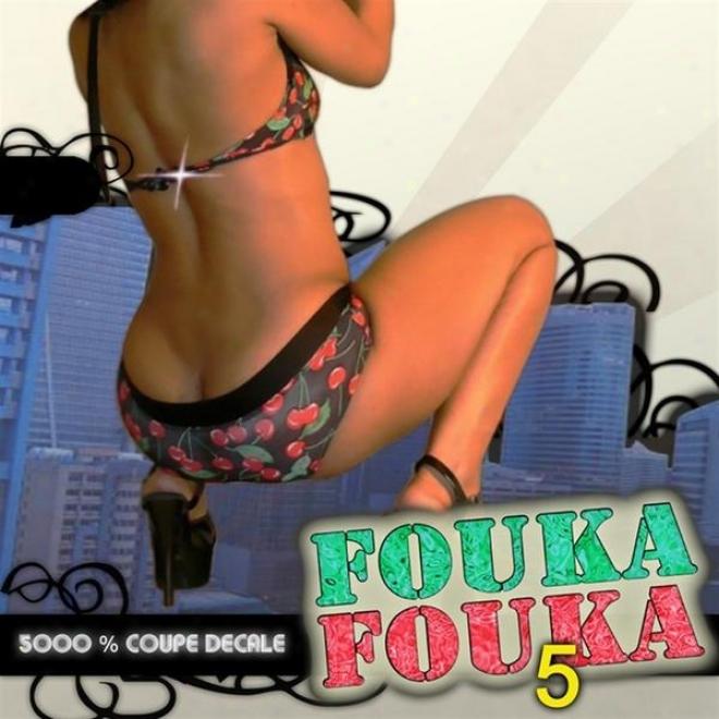 Fouka Fouka 5 (ambiance Assurã©e Avec Le Meilleur Du Coupã© Dã©calã© 5000% !)