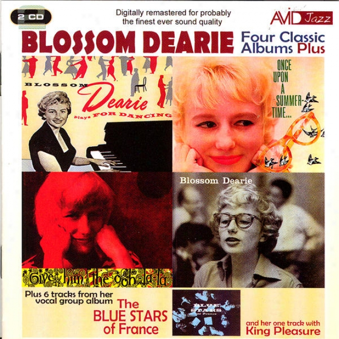 Four Classic Albums Plus (blossom Dearie / Plays For Dancing / Givd Him The Ooh-la-la / Once Upon A Summertime) (digitally Remaste
