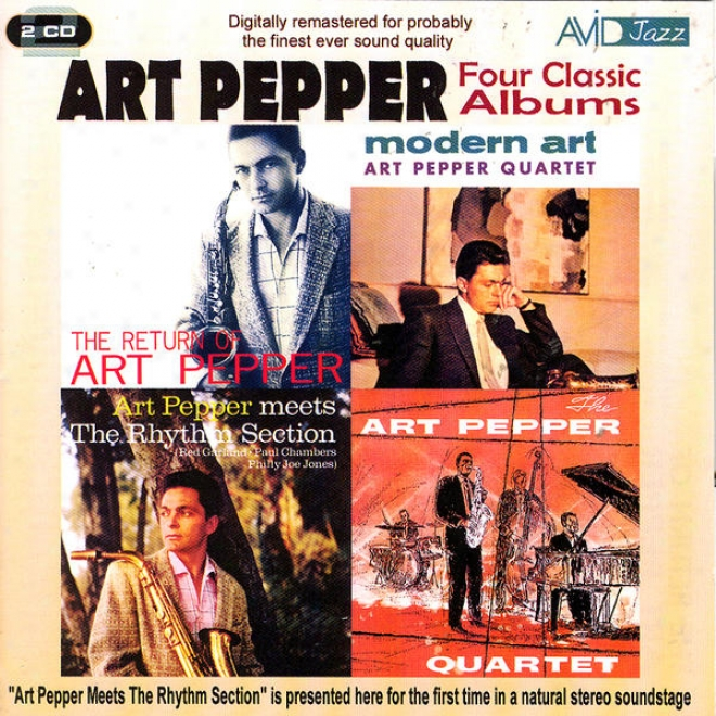 Four Classic Albums (the Return Of/  Modern Art / Meets The Rhythm Section / The Art Pepper Quartet) (digitally Remastered)