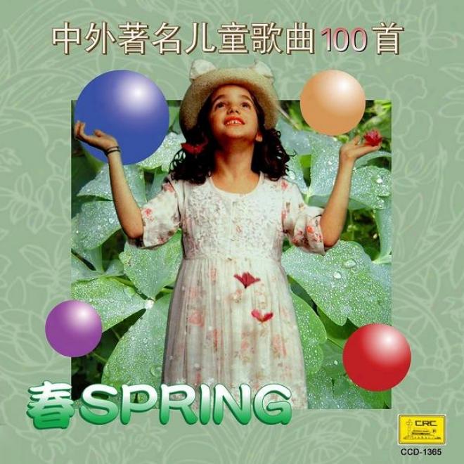 Four Seasons Of Childrenâ�s™ Songs: Spring (si Ji Tong Yao: Zhong Wai Zhu Ming Er Tong Ge Qu Yi Bai Shou Chun)