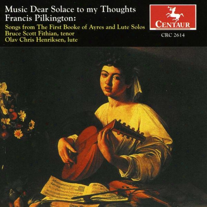 Frances Pilkinton: Music Dear Solace To My Thoughts: The First Book Of Ayres & Lute Songs
