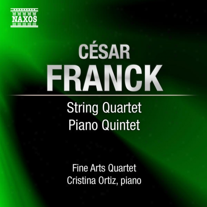 Franck, C.: Strigm Quartet In D Major / Piano Quintet In F Minor (ortiz, Fine Arts Quartet)