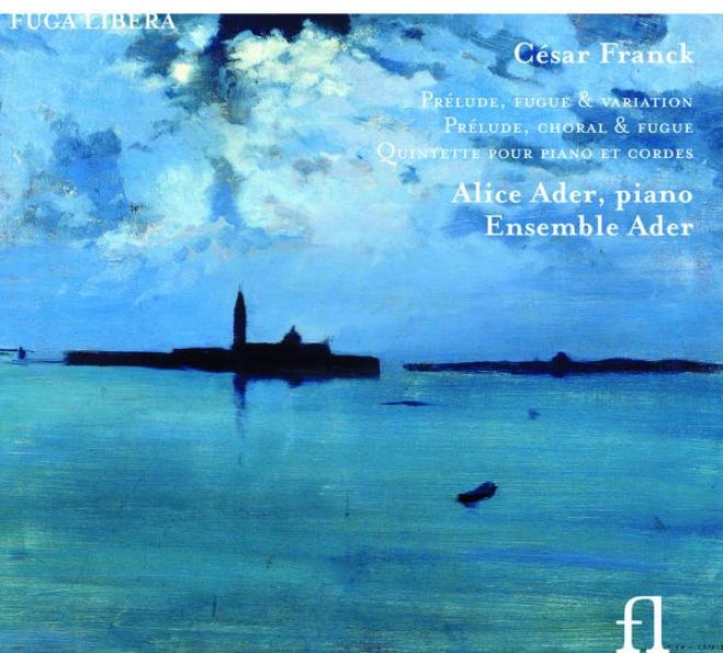 Franck: Prã©lude, Fugue & Alteration - Prã©lude, Coral & Fugue - Quintette Pour Piano Et Cordes