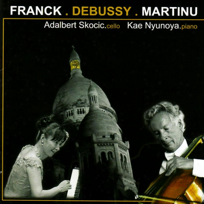 Franck:_Sontata For Cello And Piano, Debussy: Soonata For Cello And Piano & Martinå¿: Variations On A Slovakian Theme And Variatio