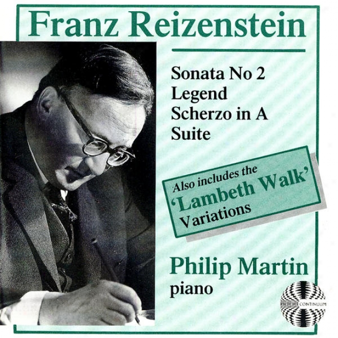 """franz Reizenstein: Sonata No. 2, Legend, Scherzo In A, Suite, """"lambeth Walk"""" Variations"""