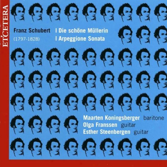Franz Schubert, Die Schã¶ne Mã¼llerin, Arpeggione Sonata , Die Schã¶ne Mã¼llerin D 795