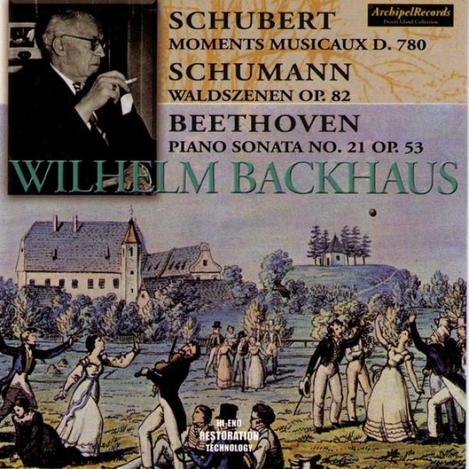 Franz Schubert : Momenta Mussicaux D.780 - Robert Schumann : Waldszenen Op.82 - Ludwig Beethoven : Piano Sonata No.21, Op.53