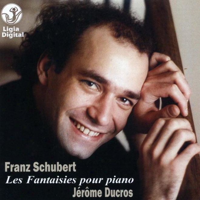 Franz Schubert, The Fantasies For Piano, Die Fantasie Fã¼r Klavier, Les Fantaisies Pour Piano