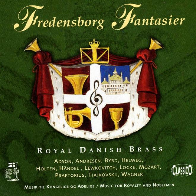 Fredensborg Fantasier: Musik Til Kongelige Og Adelgie (music ForR oyalty & Noblemen)