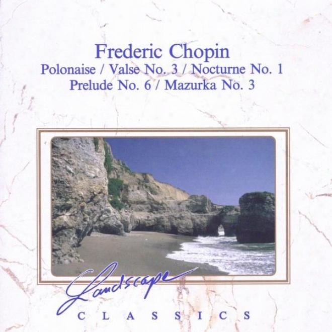 Frederic Chopin: Polonaise - Valse No. 3 - Nocturne No. 1 - Prelude No. 6 - Mazurka No. 3