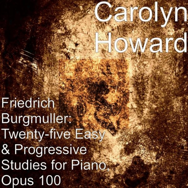 Friedrich Burgmuller: Twenty-five Easy & Progressive Studies For Piano, Opus 100