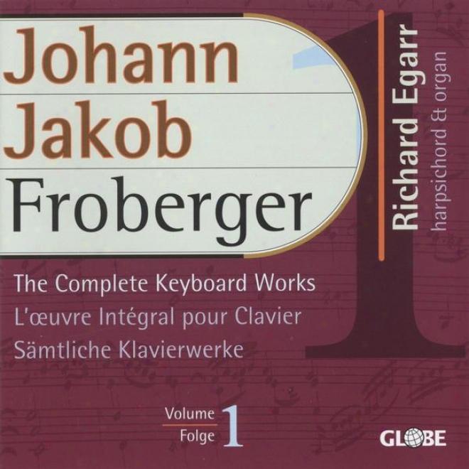 Froberger, The Complete Keyboard Works, Sã¤mtliche Klavierwerke, Intã©grale Pour Clavier Vol 1